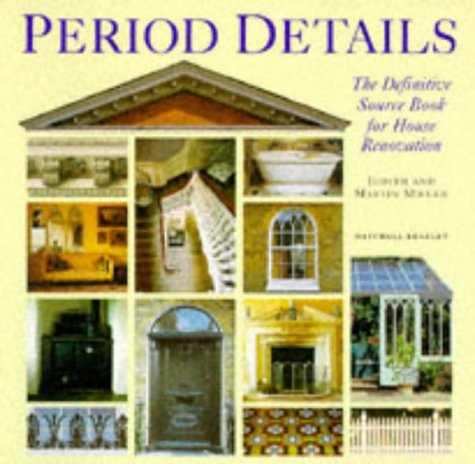 Period Details: The Definitive Sourcebook for House Restoration