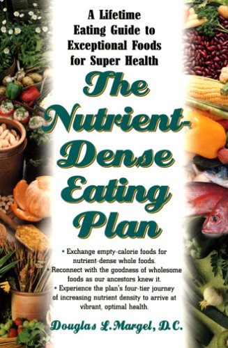 The Nutrient Dense Eating Plan: Enjoy a Lifetime of Super Health with This Fundamental Guide to Exceptional Foods