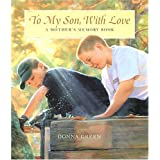To My Son with Love: A Mother's Memory Book ~ Donna Green
