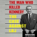 The Man Who Killed Kennedy: The Case Against LBJ (       UNABRIDGED) by Roger Stone Narrated by David Rapkin