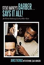 Steve Harvey's Barber Says It All!: An Extra Ordinary Look at Hair Care