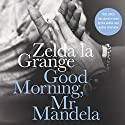Good Morning, Mr. Mandela: A Memoir (       UNABRIDGED) by Zelda la Grange Narrated by Adjoa Andoh, Zelda la Grange