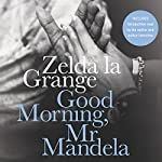 Good Morning, Mr. Mandela: A Memoir | Zelda la Grange