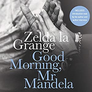 Good Morning, Mr. Mandela: A Memoir | [Zelda la Grange]