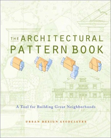 The Architectural Pattern Book: A Tool for Building Great Neighborhoods