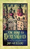 The Road to Jerusalem: Volume 1 The Crusades Trilogy: The Crusades Trilogy Vol 1