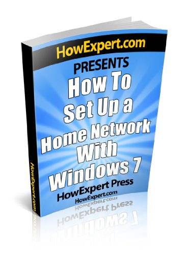 How To Set Up a Home Network With Windows 7 - Your Step-By-Step Guide To Setting Up a Home Network With Windows 7