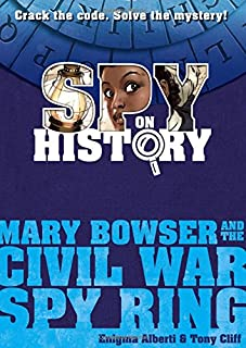 Book Cover: Spy on History: Mary Bowser and the Civil War Spy Ring