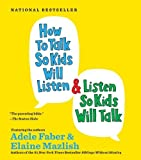 How to Talk so Kids Will Listen...And Listen So Kids Will Talk