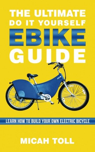 The Ultimate Do It Yourself Ebike Guide Learn How To Build Your Own Electric Bicycle [Toll, Micah] (Tapa Blanda)