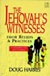 Jehovah's Witnesses: Their Beliefs an...