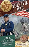 Top Secret Files: The Civil War: Spies, Secret Missions, and Hidden Facts from the Civil War (Top Secret Files of History)