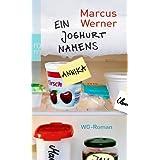 """Ein Joghurt namens Annika: WG-Romanvon """"Marcus Werner"""""""