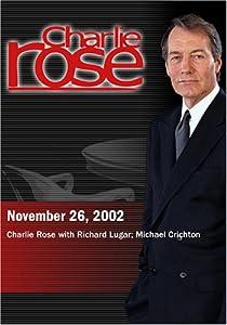 Charlie Rose with Richard Lugar; Michael Crichton (November 26, 2002)
