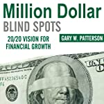 Million-Dollar Blind Spots: 20/20 Vision for Financial Growth | Gary W. Patterson