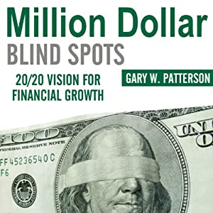 Million-Dollar Blind Spots: 20/20 Vision for Financial Growth | [Gary W. Patterson]