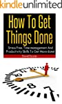 How To Get Things Done: Living Stress...