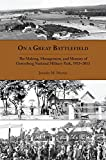 On a Great Battlefield: The Making, Management, and Memory of Gettysburg National Military Park, 1933–2012