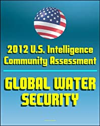 2012 U.S. Intelligence Community Threat Assessment on Global Water Security - Shortages, Floods, National Security Impact, Nile, Tigris-Euphrates, Mekong, Jordan, Indus, Brahmaputra, and Amu Darya