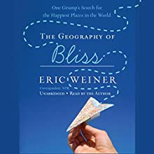 The Geography of Bliss: One Grump's Search for the Happiest Places in the World Audiobook by Eric Weiner Narrated by Eric Weiner