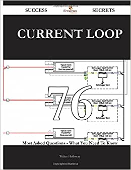 Current Loop 76 Success Secrets - 76 Most Asked Questions On Current Loop - What You Need To Know