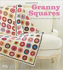 Granny Squares: 20 Crochet Projects With a Vintage Vibe: Susan Pinner