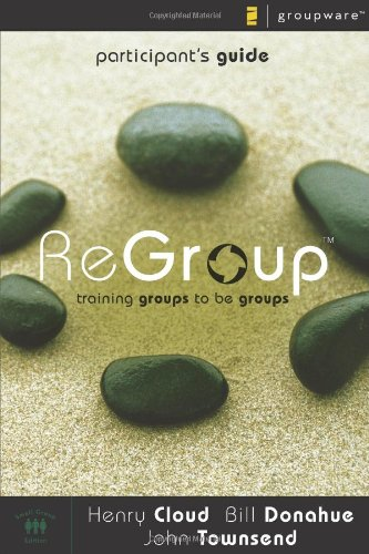 ReGroup Participant's Guide: Training Groups to Be Groups, Cloud, Henry; Donahue, Bill; Townsend, John