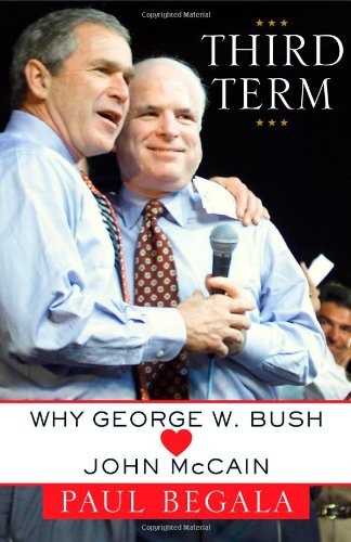 Third Term: Why George W. Bush (Hearts) John McCain: Why George W. Bush (Loves) John McCain