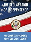 img - for Declaration Of Independence, Constitution Of The United States Of America, Gettysburg Address, Of Thee I Sing, and Other Key Documents About Our Great ... Kindle Masterlink Edition) (Annotated) book / textbook / text book