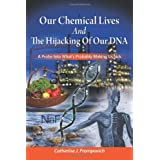 Our Chemical Lives and the Hijacking of Our DNA: A Probe Into What's Probably Making Us Sickby Catherine J. Frompovich