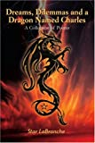 img - for Dreams, Dilemmas and a Dragon Named Charles: A Collection of Poems book / textbook / text book