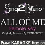 All of Me (Female Key) [Originally Performed By John Legend] [Piano Karaoke Version]