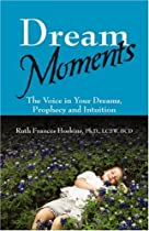 Dream Moments: The Voice in Your Dreams, Prophecy and Intuition