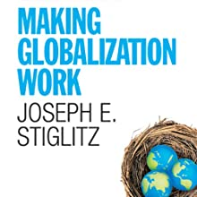 Making Globalization Work (       UNABRIDGED) by Joseph E. Stiglitz Narrated by Jim Vann