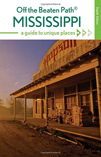Mississippi Off the Beaten Path®: A Guide to Unique Places (Off the Beaten Path Series)