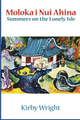 Book: Moloka'i Nui Ahina, Summers on the Lonely Isle by Kirby Wright