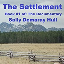 The Settlement: The Documentary, Book 1 Audiobook by Sally Demaray Hull Narrated by Esther Hardcastle