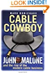 Cable Cowboy: John Malone and the Ris...