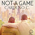Not a Game: A Contemporary Gay Romance Novel Audiobook by  Cardeno C. Narrated by Michael Ferraiuolo