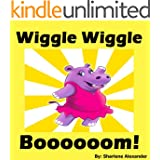 Wiggle Wiggle Boooooom!
