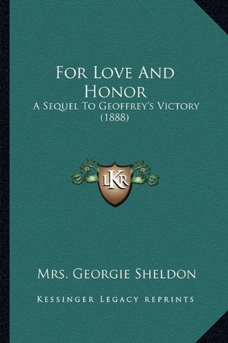 For Love and Honor for Love and Honor: A Sequel to Geoffrey's Victory (1888) a Sequel to Geoffrey's Victory (1888)