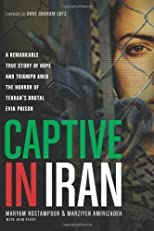 Captive in Iran: A Remarkable True Story of Hope and Triumph amid the Horror of Tehran's Brutal Evin Prison by Rostampour, Maryam, Amirizadeh, Marziyeh (4/2/2013)