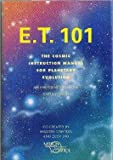 img - for E. T. 101: The Cosmic Instruction Manual for Planetary Evolution- An Emergency Remedial Earth Edition book / textbook / text book