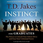INSTINCT for Graduates: The Power to Unleash Your Inborn Drive and Face Your Unlimited Future | T. D. Jakes