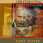 Obliterating Exceptionalism: A Chronicle of Obama's Politically Correct Progressive Destruction of America | Kent Clizbe