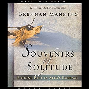 Souvenirs of Solitude: Finding Rest in Abba's Embrace | [Brennan Manning]