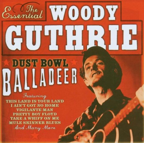 Dust Bowl Balladeer: the Essential Woody Guthrie