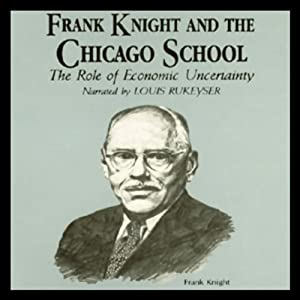 Frank Knight and the Chicago School: The Role of Economic Uncertainty | [Dr. Arthur Diamond]