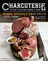 Charcuterie - The Craft of Salting, Smoking, and Curing - Revised & Updated