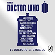 Doctor Who: 11 Doctors, 11 stories (       UNABRIDGED) by Eoin Colfer, Marcus Sedgwick, Philip Reeve, Patrick Ness, Richelle Mead, Alex Scarrow, Charlie Higson, Derek Landy, Neil Gaiman, Malorie Blackman Narrated by Nicholas Briggs, Frazer Hines